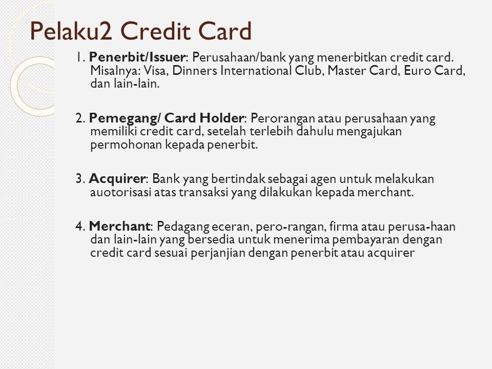 1. Penerbit/Issuer: Perusahaan/bank yang menerbitkan credit card. Misalnya: Visa, Dinners International Club, Master Card, Euro Card, dan lain-lain. 2
