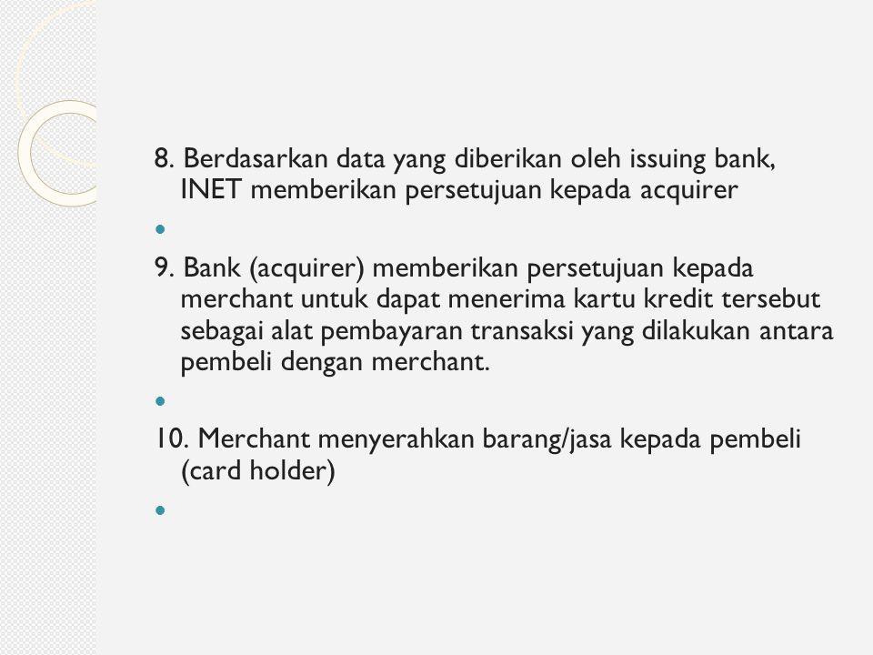 8. Berdasarkan data yang diberikan oleh issuing bank, INET memberikan persetujuan kepada acquirer 9. Bank (acquirer) memberikan persetujuan kepada mer