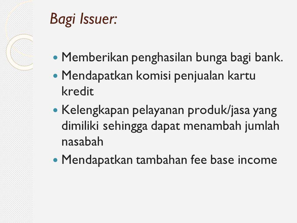 Memberikan penghasilan bunga bagi bank. Mendapatkan komisi penjualan kartu kredit Kelengkapan pelayanan produk/jasa yang dimiliki sehingga dapat menam