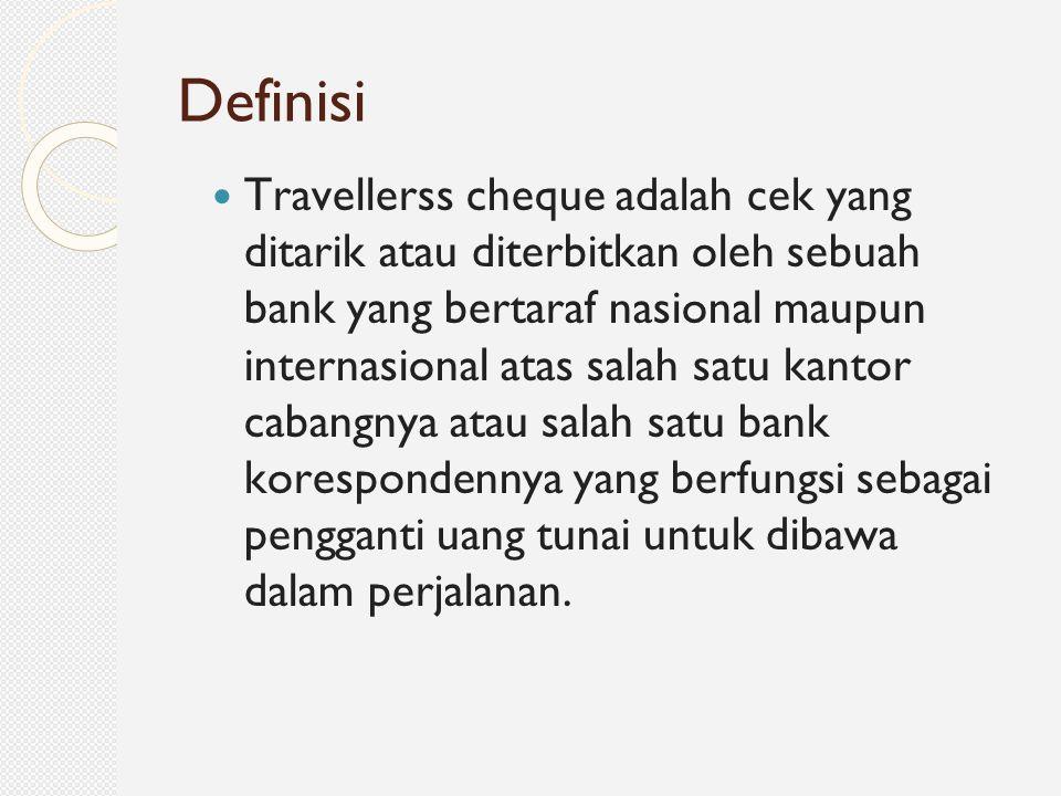 Definisi Travellerss cheque adalah cek yang ditarik atau diterbitkan oleh sebuah bank yang bertaraf nasional maupun internasional atas salah satu kant