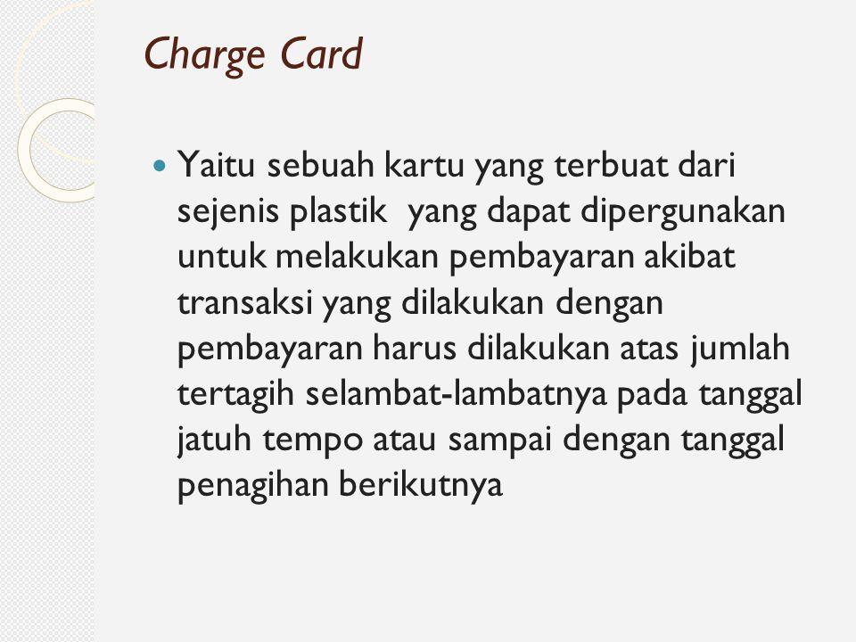 Yaitu sebuah kartu yang terbuat dari sejenis plastik yang dapat dipergunakan untuk melakukan pembayaran akibat transaksi yang dilakukan dengan pembaya