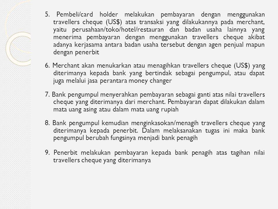 5. Pembeli/card holder melakukan pembayaran dengan menggunakan travellers cheque (US$) atas transaksi yang dilakukannya pada merchant, yaitu perusahaa