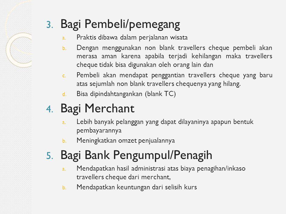 3. Bagi Pembeli/pemegang a. Praktis dibawa dalam perjalanan wisata b. Dengan menggunakan non blank travellers cheque pembeli akan merasa aman karena a