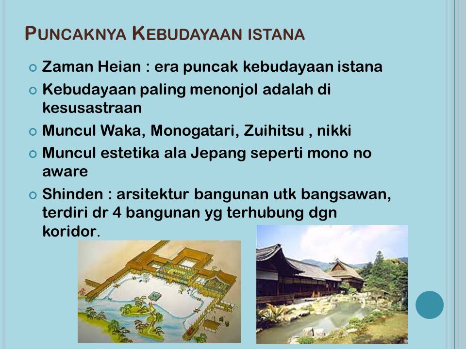 P UNCAKNYA K EBUDAYAAN ISTANA Zaman Heian : era puncak kebudayaan istana Kebudayaan paling menonjol adalah di kesusastraan Muncul Waka, Monogatari, Zu