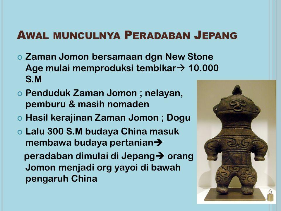 A WAL MUNCULNYA P ERADABAN J EPANG Zaman Jomon bersamaan dgn New Stone Age mulai memproduksi tembikar  10.000 S.M Penduduk Zaman Jomon ; nelayan, pem
