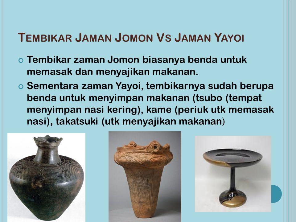 T EMBIKAR J AMAN J OMON V S J AMAN Y AYOI Tembikar zaman Jomon biasanya benda untuk memasak dan menyajikan makanan. Sementara zaman Yayoi, tembikarnya
