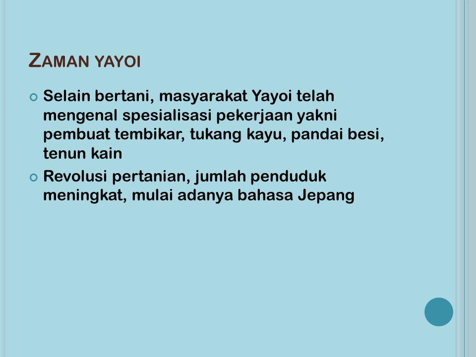 Z AMAN YAYOI Selain bertani, masyarakat Yayoi telah mengenal spesialisasi pekerjaan yakni pembuat tembikar, tukang kayu, pandai besi, tenun kain Revol