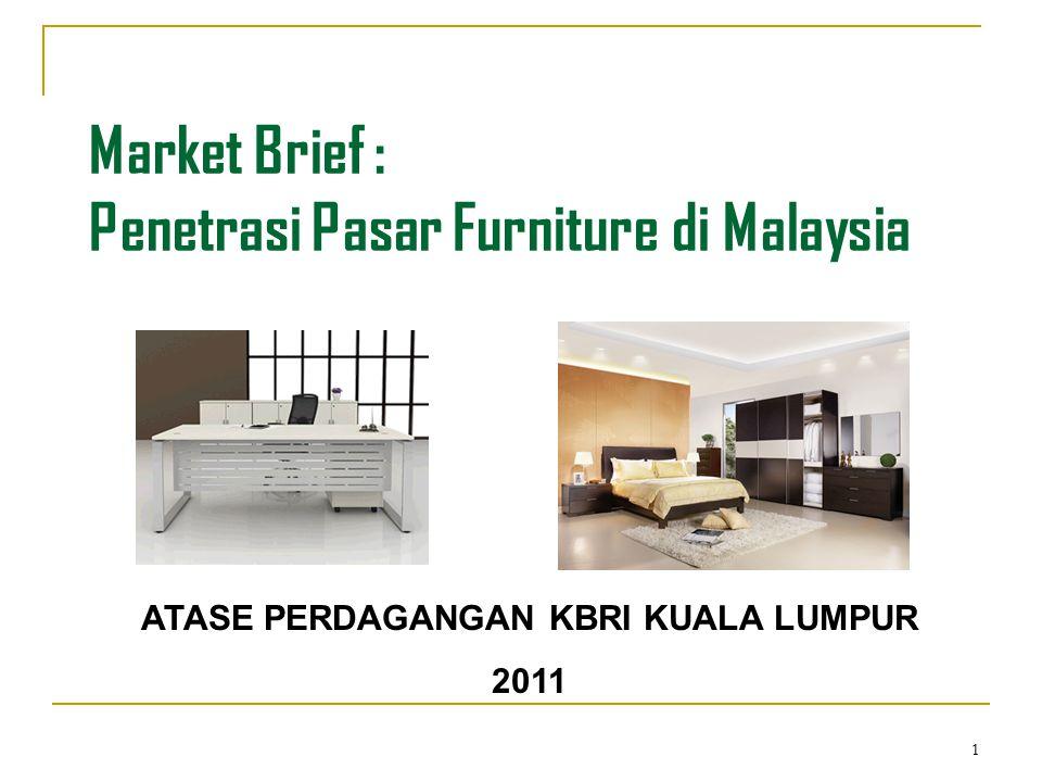 1 Market Brief : Penetrasi Pasar Furniture di Malaysia ATASE PERDAGANGAN KBRI KUALA LUMPUR 2011