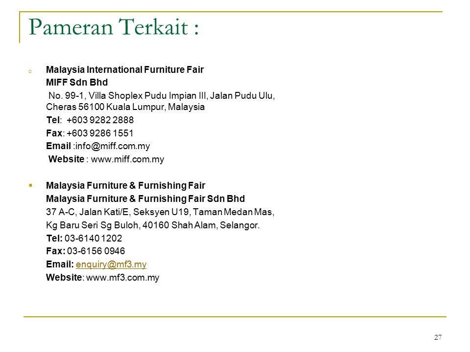 27 Pameran Terkait : o Malaysia International Furniture Fair MIFF Sdn Bhd No. 99-1, Villa Shoplex Pudu Impian III, Jalan Pudu Ulu, Cheras 56100 Kuala