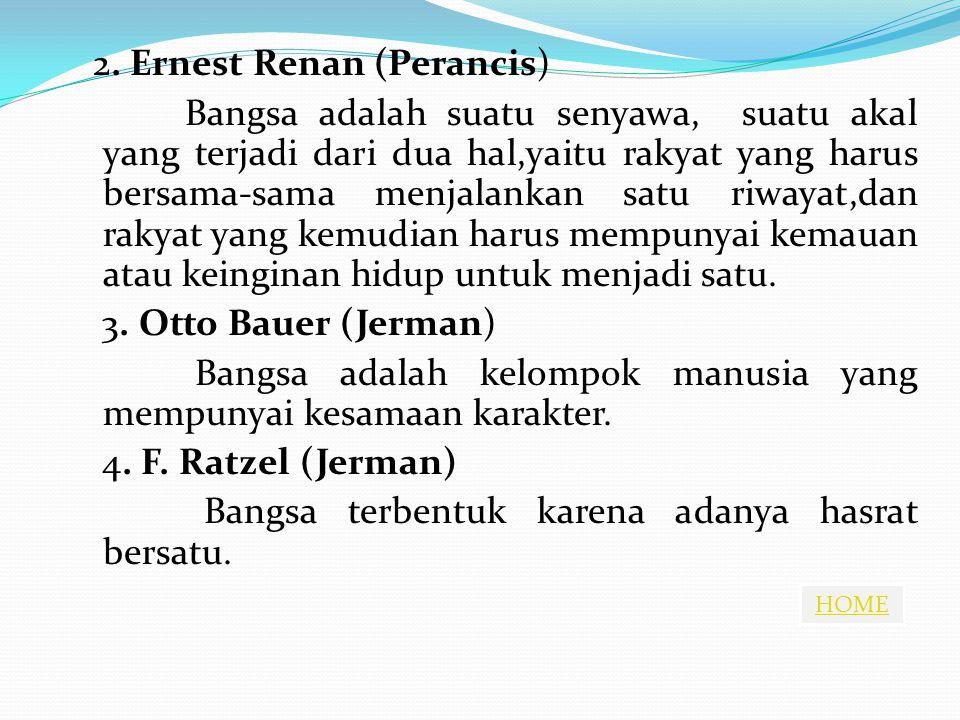 HOME 2. Ernest Renan (Perancis) Bangsa adalah suatu senyawa, suatu akal yang terjadi dari dua hal,yaitu rakyat yang harus bersama-sama menjalankan sat