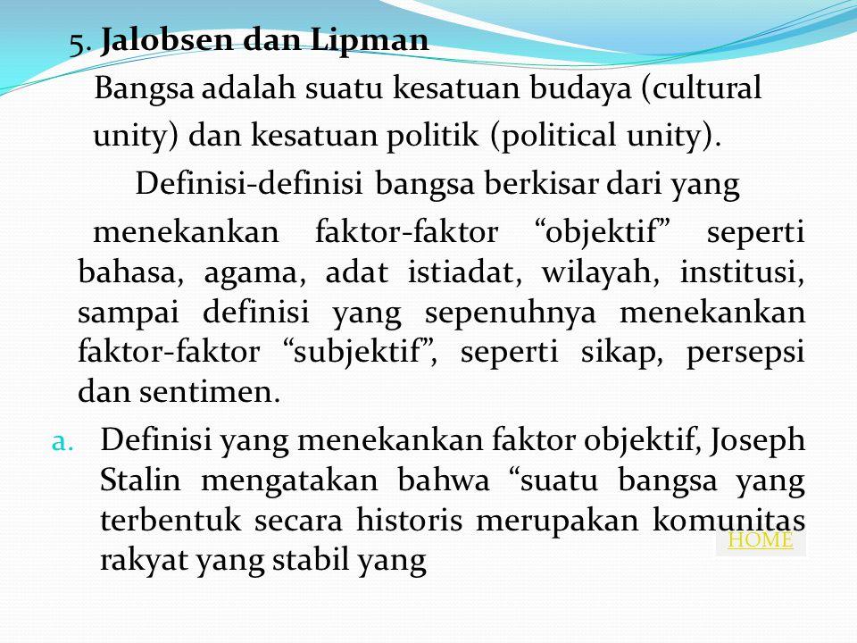 HOME 5. Jalobsen dan Lipman Bangsa adalah suatu kesatuan budaya (cultural unity) dan kesatuan politik (political unity). Definisi-definisi bangsa berk