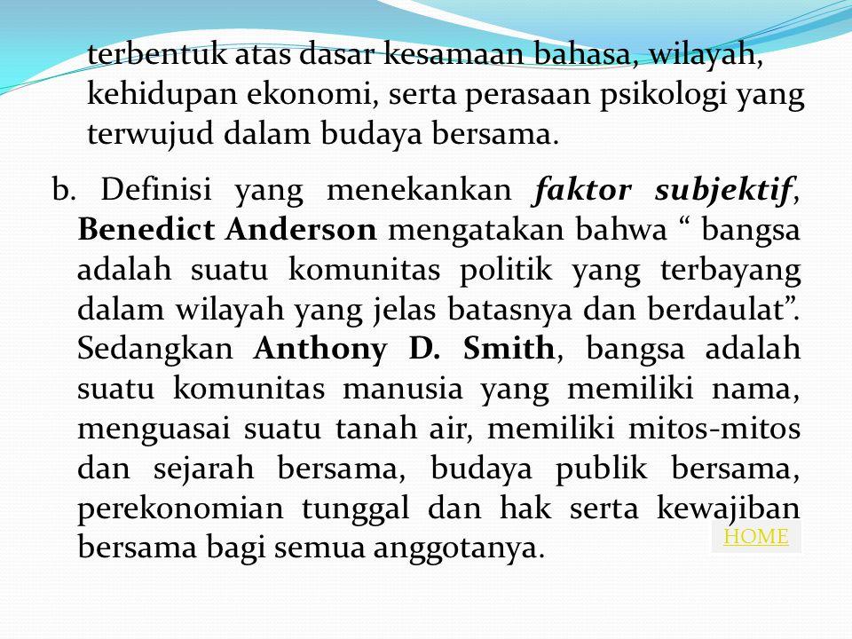 """HOME b. Definisi yang menekankan faktor subjektif, Benedict Anderson mengatakan bahwa """" bangsa adalah suatu komunitas politik yang terbayang dalam wil"""
