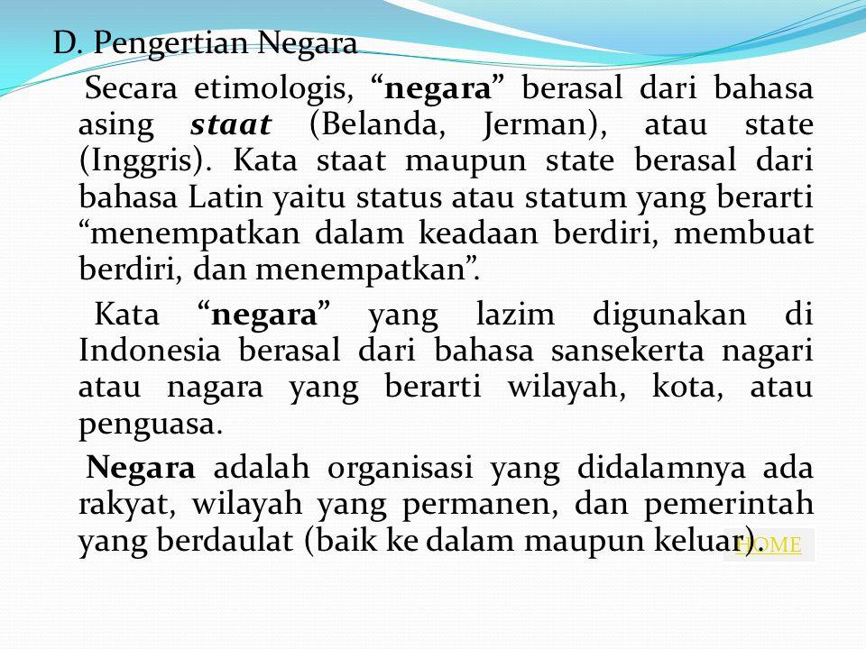 """HOME D. Pengertian Negara Secara etimologis, """"negara"""" berasal dari bahasa asing staat (Belanda, Jerman), atau state (Inggris). Kata staat maupun state"""