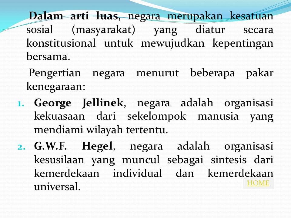 HOME Dalam arti luas, negara merupakan kesatuan sosial (masyarakat) yang diatur secara konstitusional untuk mewujudkan kepentingan bersama. Pengertian