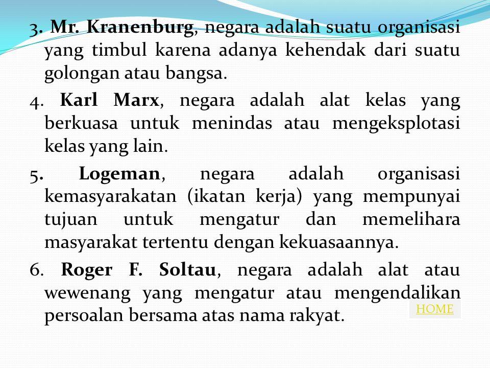HOME 3. Mr. Kranenburg, negara adalah suatu organisasi yang timbul karena adanya kehendak dari suatu golongan atau bangsa. 4. Karl Marx, negara adalah
