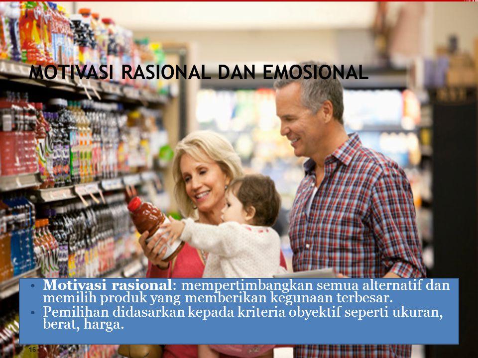 MOTIVASI RASIONAL DAN EMOSIONAL Motivasi rasional: mempertimbangkan semua alternatif dan memilih produk yang memberikan kegunaan terbesar. Pemilihan d