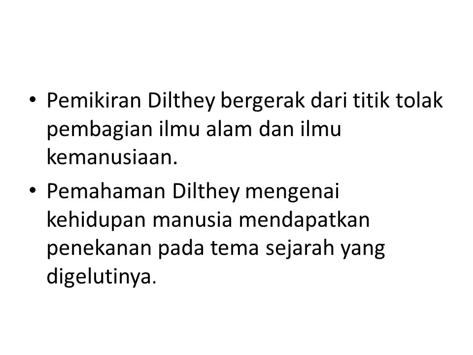 Pemikiran Dilthey bergerak dari titik tolak pembagian ilmu alam dan ilmu kemanusiaan. Pemahaman Dilthey mengenai kehidupan manusia mendapatkan penekan