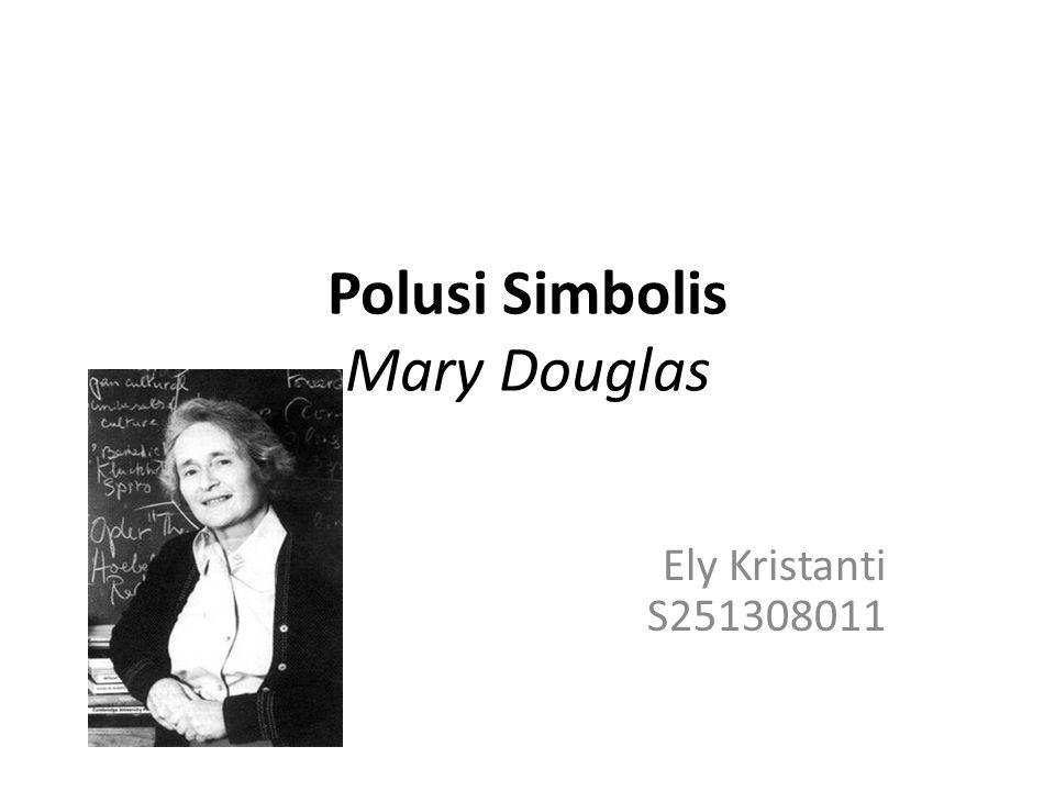 Ely Kristanti S251308011 Polusi Simbolis Mary Douglas