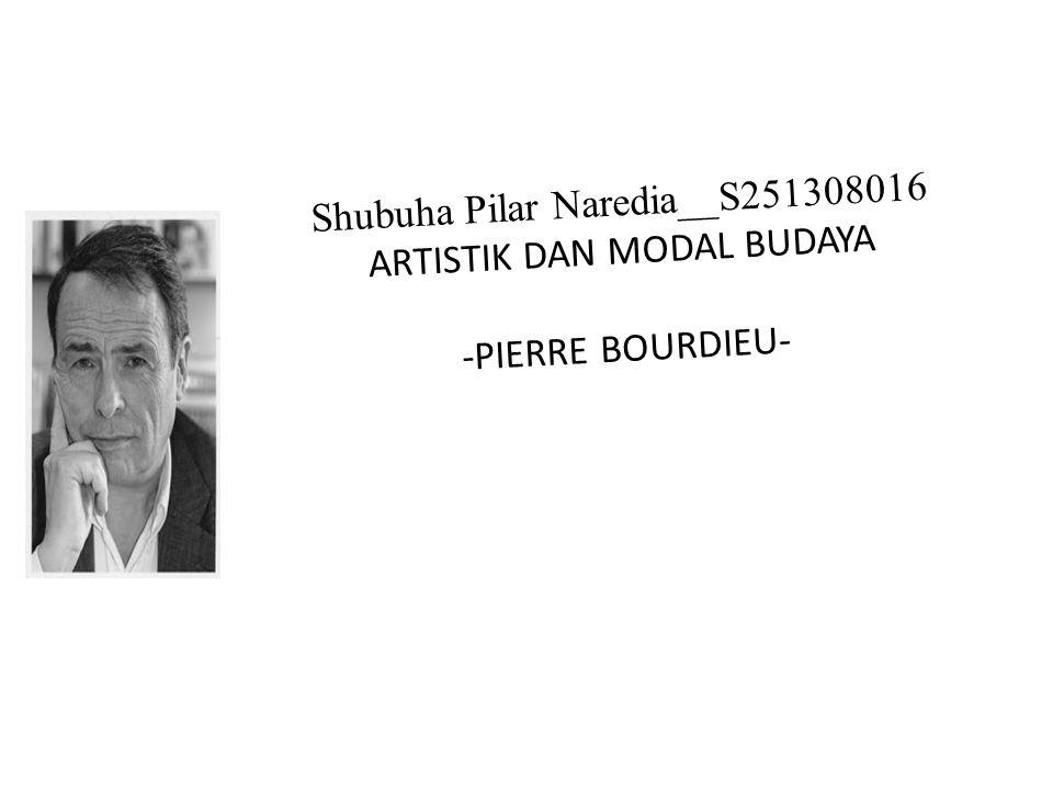 Shubuha Pilar Naredia__S251308016 ARTISTIK DAN MODAL BUDAYA -PIERRE BOURDIEU-
