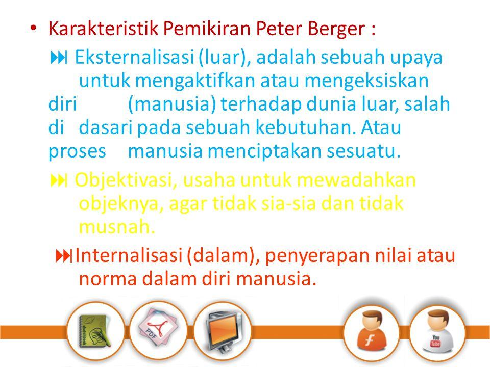 Karakteristik Pemikiran Peter Berger :  Eksternalisasi (luar), adalah sebuah upaya untuk mengaktifkan atau mengeksiskan diri (manusia) terhadap dunia