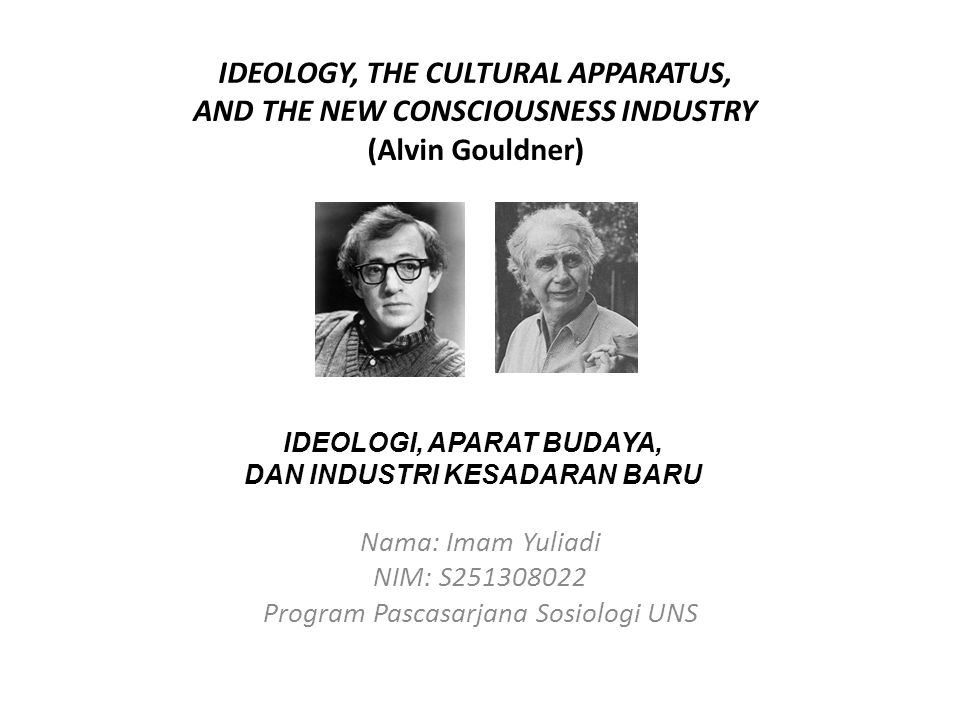 IDEOLOGY, THE CULTURAL APPARATUS, AND THE NEW CONSCIOUSNESS INDUSTRY (Alvin Gouldner) Nama: Imam Yuliadi NIM: S251308022 Program Pascasarjana Sosiolog