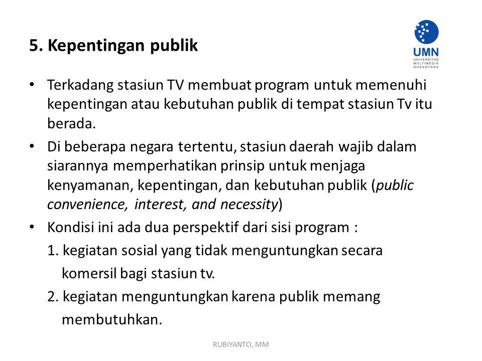 5. Kepentingan publik Terkadang stasiun TV membuat program untuk memenuhi kepentingan atau kebutuhan publik di tempat stasiun Tv itu berada. Di bebera