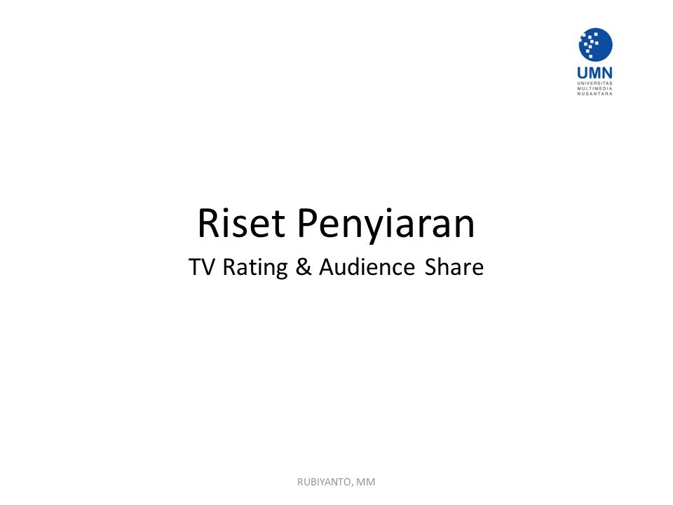 Riset Penyiaran TV Rating & Audience Share RUBIYANTO, MM
