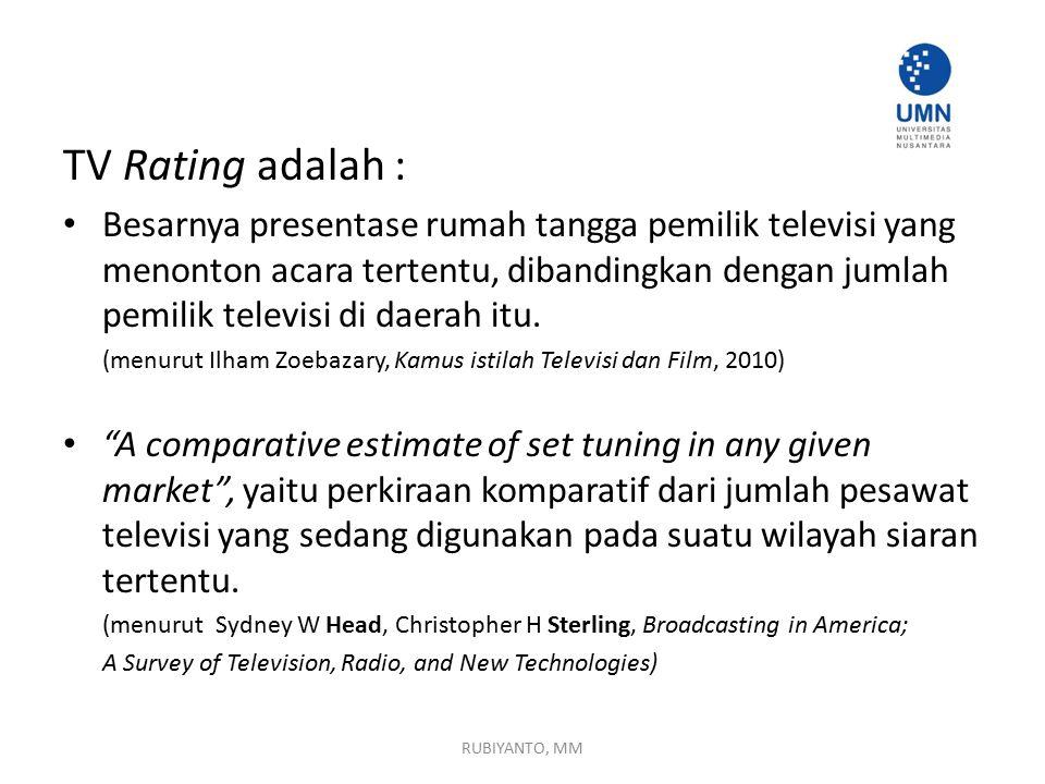 TV Rating adalah : Besarnya presentase rumah tangga pemilik televisi yang menonton acara tertentu, dibandingkan dengan jumlah pemilik televisi di daer