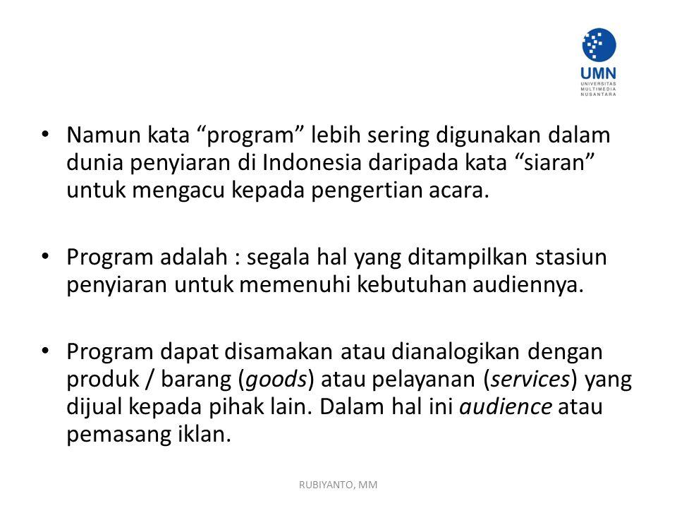 "Namun kata ""program"" lebih sering digunakan dalam dunia penyiaran di Indonesia daripada kata ""siaran"" untuk mengacu kepada pengertian acara. Program a"