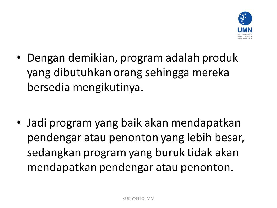 Dengan demikian, program adalah produk yang dibutuhkan orang sehingga mereka bersedia mengikutinya. Jadi program yang baik akan mendapatkan pendengar