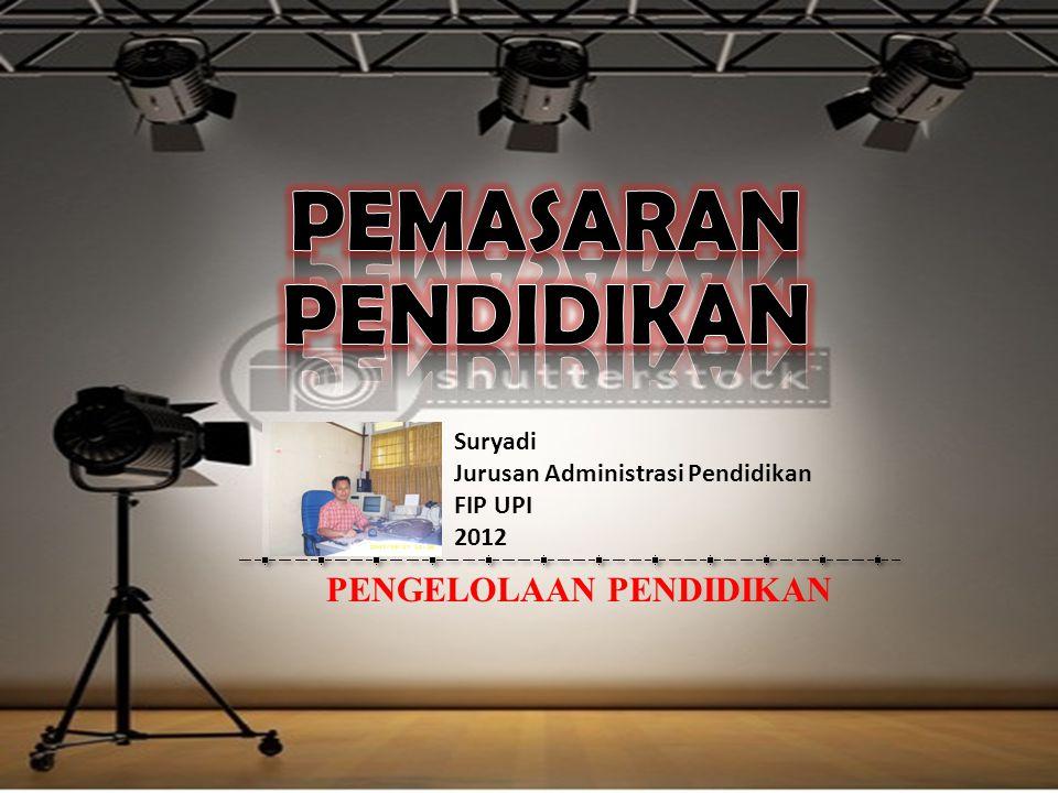 PENGELOLAAN PENDIDIKAN Suryadi Jurusan Administrasi Pendidikan FIP UPI 2012
