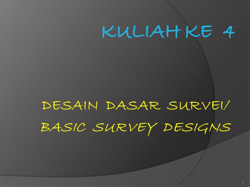 Basic Survey Designs (Babbie E.R)  Purpose of Survey Research (Tujuan Survei) Survey research – riset di bidang sosial secara empirik (sensus penduduk, jajak pendapat publik, riset pemasaran, riset epidemiologi dsb)  Pada dasarnya ada 3 tujuan survei: - Description (deskriptif) - Explanatory (penjelasan), dan - Exploratory (eksploratori) Suatu survei dapat mempunyai lebih dari satu tujuan.