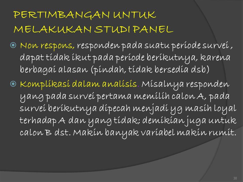 PERTIMBANGAN UNTUK MELAKUKAN STUDI PANEL  Non respons, responden pada suatu periode survei, dapat tidak ikut pada periode berikutnya, karena berbagai