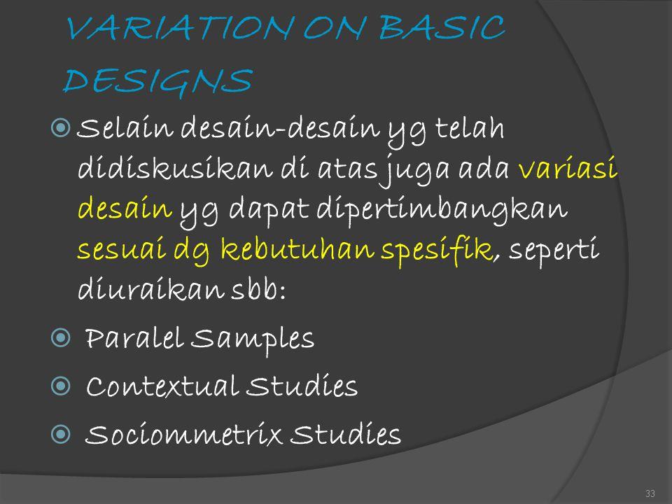 VARIATION ON BASIC DESIGNS  Selain desain-desain yg telah didiskusikan di atas juga ada variasi desain yg dapat dipertimbangkan sesuai dg kebutuhan s
