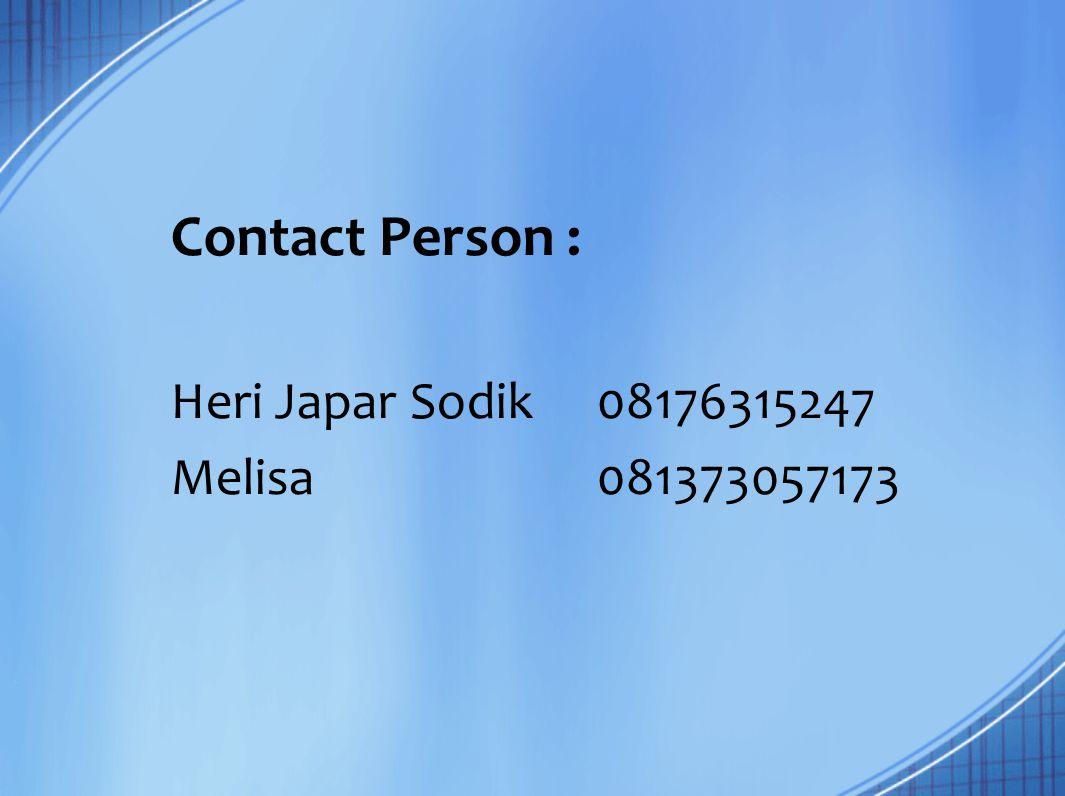 Contact Person : Heri Japar Sodik 08176315247 Melisa 081373057173
