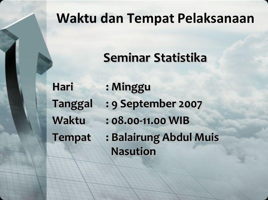 Seminar Statistika Hari: Minggu Tanggal: 9 September 2007 Waktu: 08.00-11.00 WIB Tempat: Balairung Abdul Muis Nasution Seminar Statistika Hari: Minggu