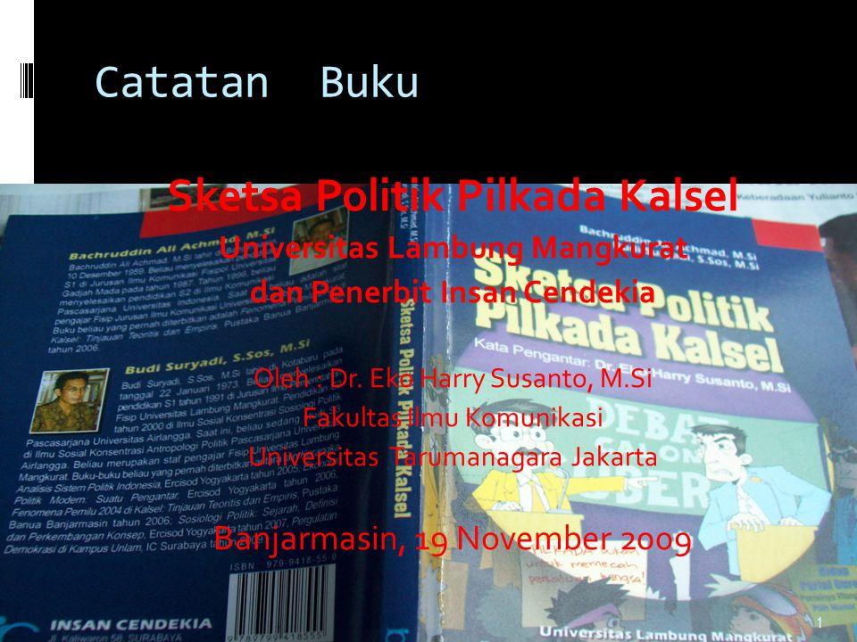 Catatan Buku Sketsa Politik Pilkada Kalsel Universitas Lambung Mangkurat dan Penerbit Insan Cendekia Oleh : Dr. Eko Harry Susanto, M.Si Fakultas Ilmu