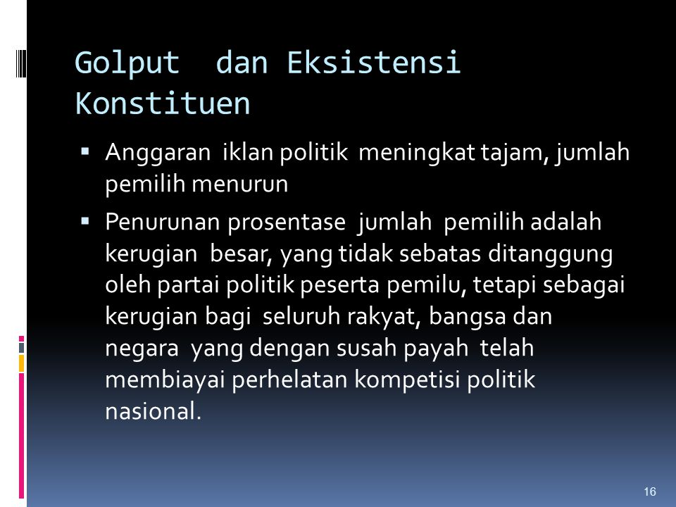Golput dan Eksistensi Konstituen  Anggaran iklan politik meningkat tajam, jumlah pemilih menurun  Penurunan prosentase jumlah pemilih adalah kerugia