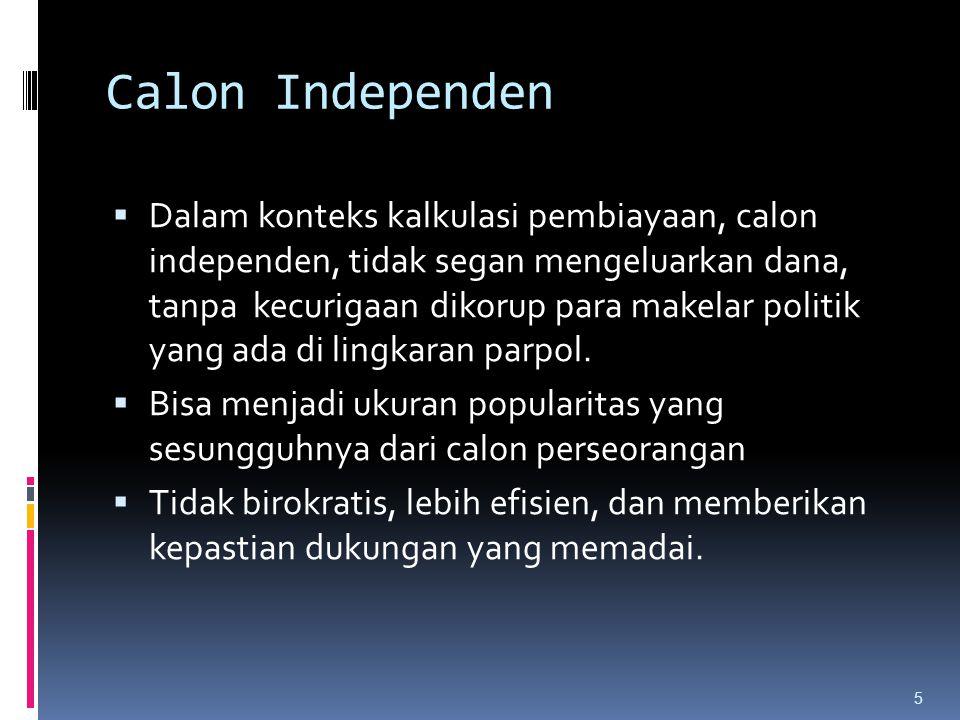Calon Independen  Dalam konteks kalkulasi pembiayaan, calon independen, tidak segan mengeluarkan dana, tanpa kecurigaan dikorup para makelar politik