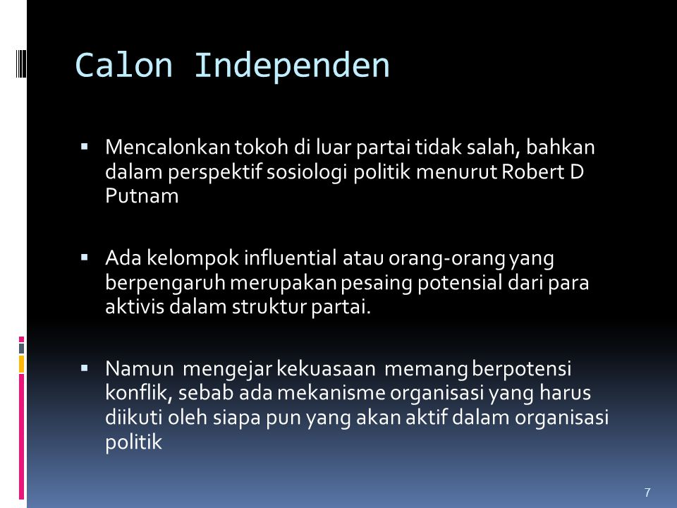 Calon Independen  Rush dan Althoff (1999) mengemukakan, kesuksesan partai politik, bergantung :  Ideologi yang dihormati pengikutnya,  Susunan organisasi,  Pembagian tugas  Mekanisme yang jelas tanpa tergantung pada satu otoritas kekuatan internal partai .