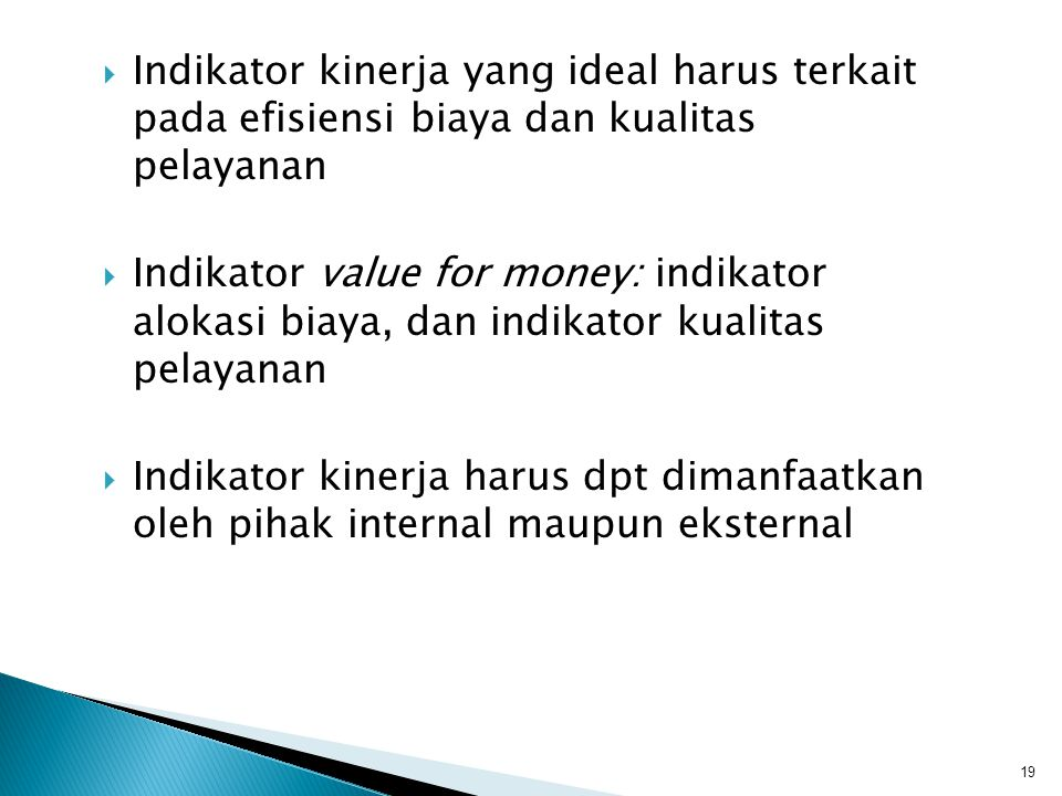  Indikator kinerja yang ideal harus terkait pada efisiensi biaya dan kualitas pelayanan  Indikator value for money: indikator alokasi biaya, dan ind