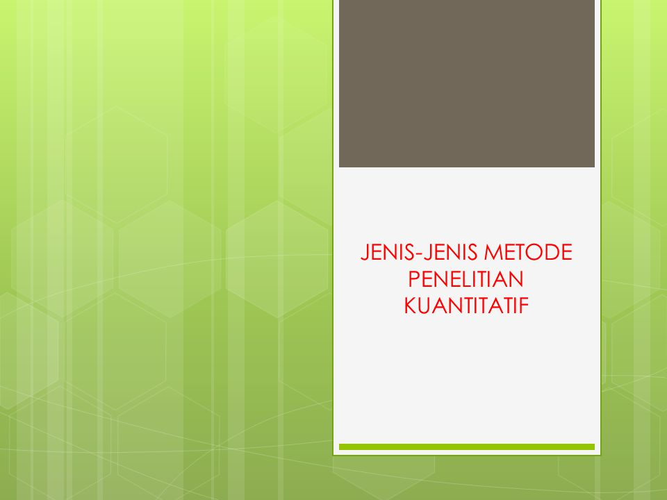 JENIS-JENIS METODE PENELITIAN KUANTITATIF