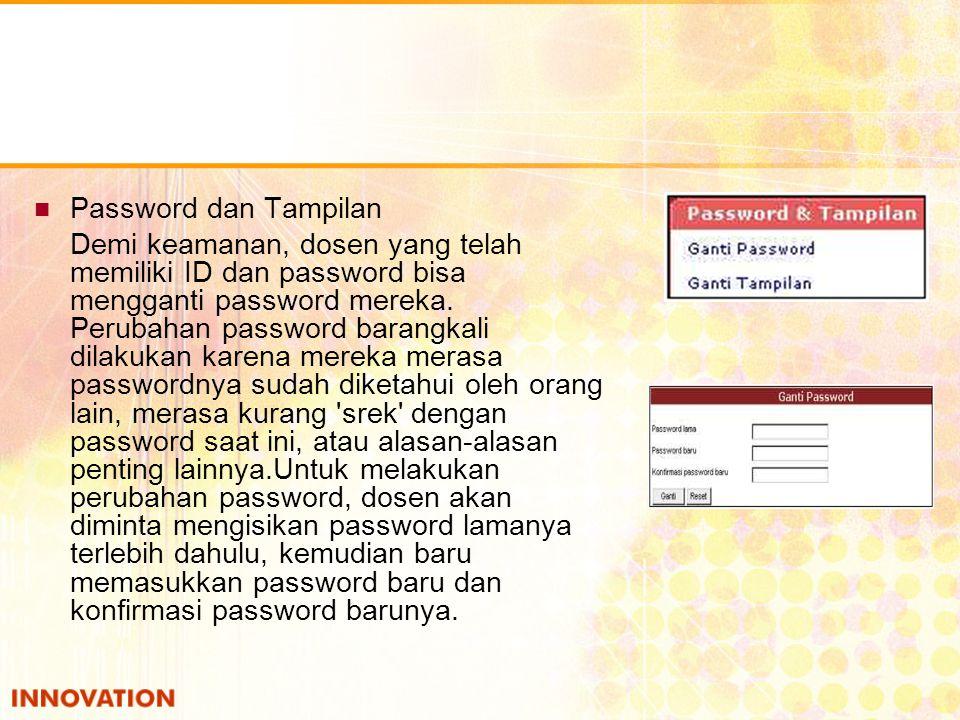 Password dan Tampilan Demi keamanan, dosen yang telah memiliki ID dan password bisa mengganti password mereka. Perubahan password barangkali dilakukan