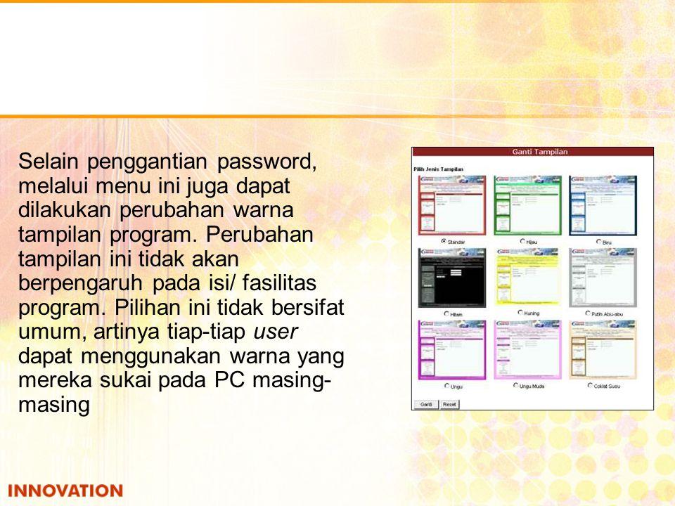 Selain penggantian password, melalui menu ini juga dapat dilakukan perubahan warna tampilan program. Perubahan tampilan ini tidak akan berpengaruh pad