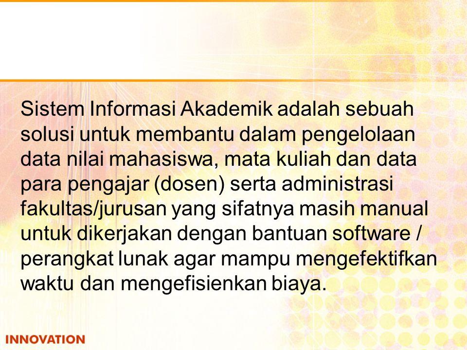 Sistem Informasi Akademik adalah sebuah solusi untuk membantu dalam pengelolaan data nilai mahasiswa, mata kuliah dan data para pengajar (dosen) serta