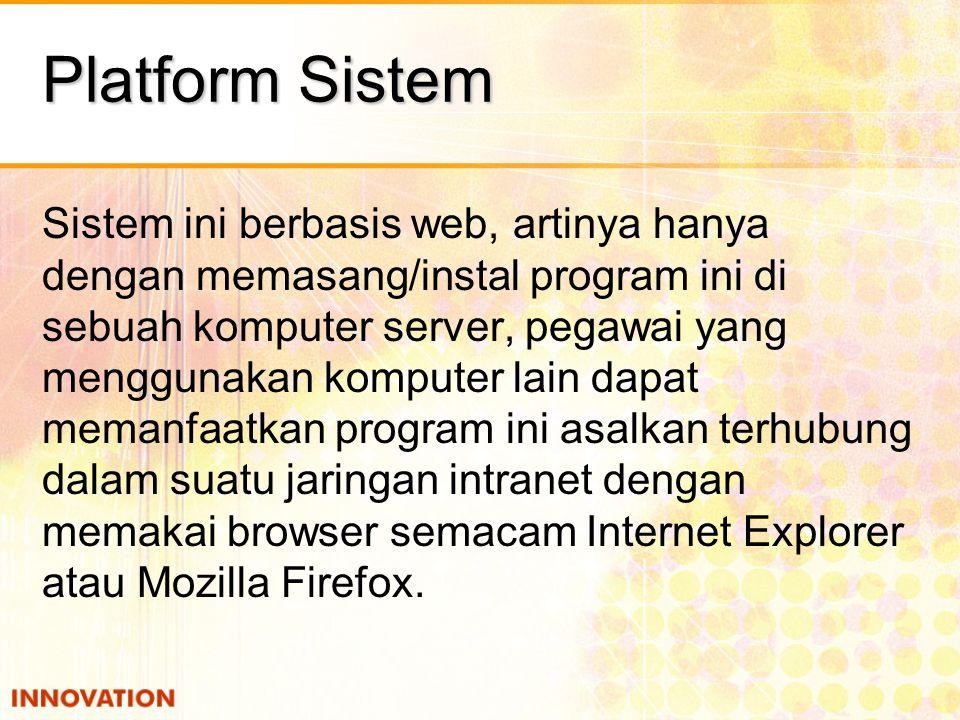 Platform Sistem Sistem ini berbasis web, artinya hanya dengan memasang/instal program ini di sebuah komputer server, pegawai yang menggunakan komputer