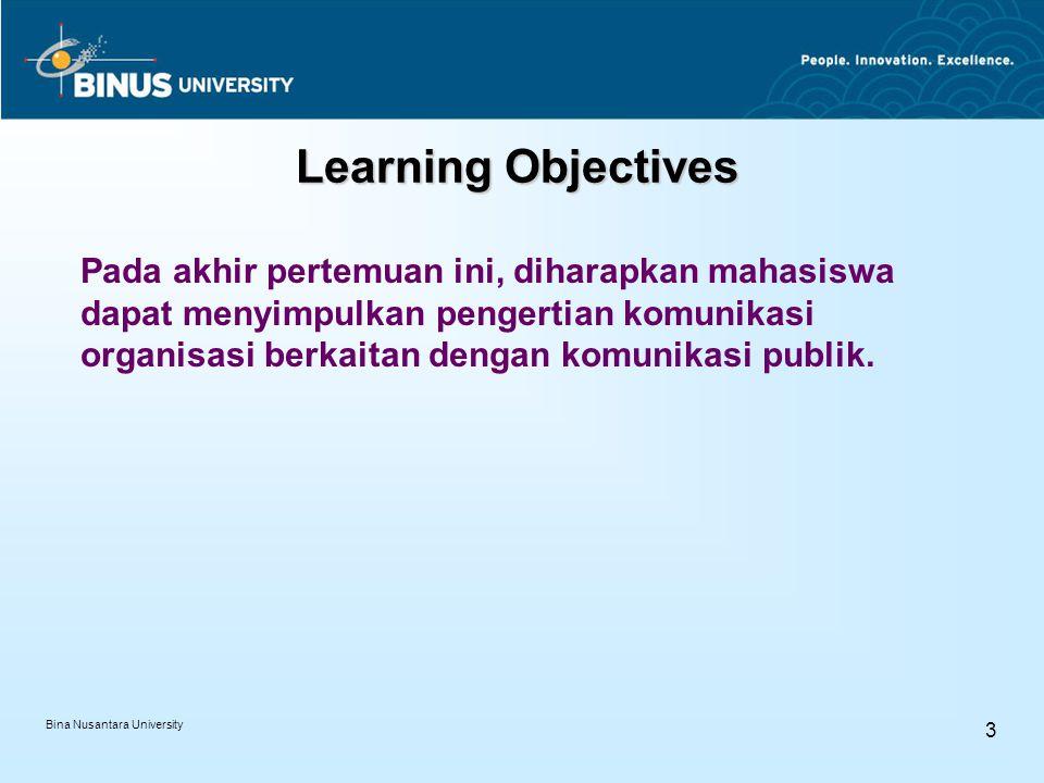 Bina Nusantara University 3 Learning Objectives Pada akhir pertemuan ini, diharapkan mahasiswa dapat menyimpulkan pengertian komunikasi organisasi berkaitan dengan komunikasi publik.