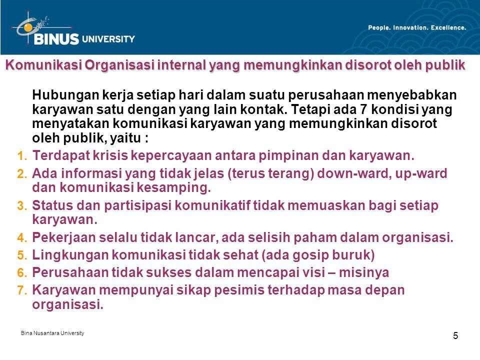 Bina Nusantara University 5 Komunikasi Organisasi internal yang memungkinkan disorot oleh publik Hubungan kerja setiap hari dalam suatu perusahaan menyebabkan karyawan satu dengan yang lain kontak.