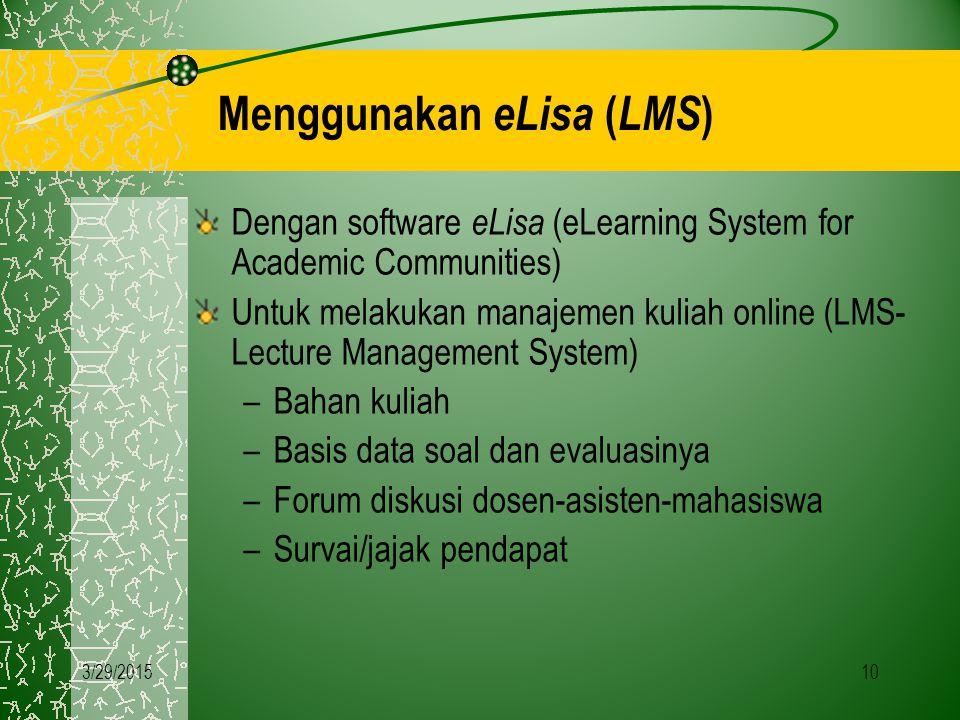 10 Menggunakan eLisa ( LMS ) Dengan software eLisa (eLearning System for Academic Communities) Untuk melakukan manajemen kuliah online (LMS- Lecture Management System) –Bahan kuliah –Basis data soal dan evaluasinya –Forum diskusi dosen-asisten-mahasiswa –Survai/jajak pendapat