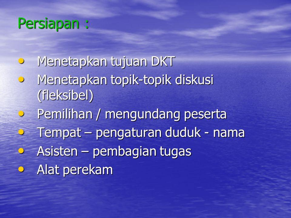 Persiapan : Menetapkan tujuan DKT Menetapkan tujuan DKT Menetapkan topik-topik diskusi (fleksibel) Menetapkan topik-topik diskusi (fleksibel) Pemiliha